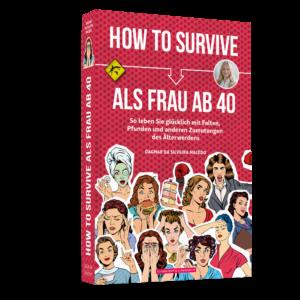 Buch-Cover von HOW TO SURVIVE ALS FRAU AB 40 - So leben Sie glücklich mit Falten, Pfunden und anderen Zumutungen des Älterwerdens